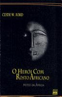 O Heroi com Rosto Africano Mitos Da Africa