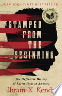 Stamped from the beginning : the definitive history of racist ideas in America / Ibram X. Kendi