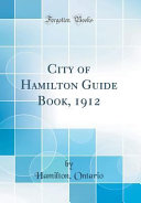 City Of Hamilton Guide Book 1912 Classic Reprint
