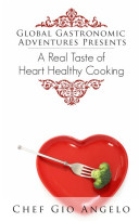 Global Gastronomic Adventures A Real Taste of Heart Healthy Cooking