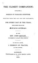 The Closet Companion; Containing a Portion of Parallel Scripture Selected from the Old and New Testament for Every Day in the Year, with Short Heads for Meditation and Prayer. To which is Added, a Sermon on Prayer. By the Rev. J. Boulby
