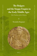 The Bulgars and the Steppe Empire in the Early Middle Ages