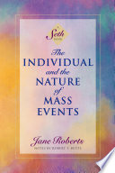 """""""The Individual and the Nature of Mass Events (A Seth Book)"""" by Jane Roberts, Robert F. Butts"""