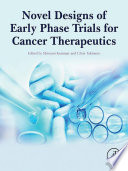 Novel Designs Of Early Phase Trials For Cancer Therapeutics