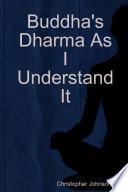 Buddha's Dharma As I Understand It