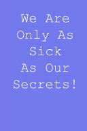 We Are Only Sick As Our Secrets!
