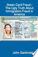 Green Card Fraud - The Ugly Truth About Immigration Fraud In America