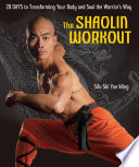 """The Shaolin Workout: 28 Days to Transforming Your Body and Soul the Warrior's Way"" by Shi Yan Ming"
