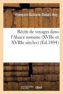 Recits de Voyages Dans L'Alsace Romane (Xviie Et Xviiie Siecles)