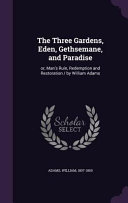 Pdf The Three Gardens, Eden, Gethsemane, and Paradise