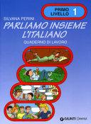 Parliamo insieme l'italiano. Corso di lingua e cultura italiana per studenti stranieri. Quaderno di lavoro