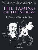 The Taming of the Shrew In Plain and Simple English (A Modern Translation)