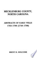 Mecklenburg County, North Carolina. Abstracts of Early Wills, 1763-1790 (1749-1790)