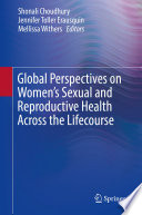 Global Perspectives On Women S Sexual And Reproductive Health Across The Lifecourse Book PDF