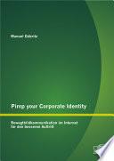 Pimp your Corporate Identity: Bewegtbildkommunikation im Internet fr den besseren Auftritt