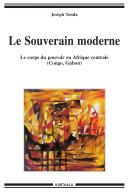 Le Souverain moderne-Le corps du pouvoir en Afrique centrale (Congo, Gabon)