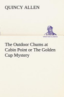 The Outdoor Chums at Cabin Point Or The Golden Cup Mystery