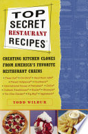 """""""Top Secret Restaurant Recipes: Creating Kitchen Clones from America's Favorite Restaurant Chains"""" by Todd Wilbur"""