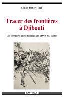 Pdf Tracer des frontières à Djibouti, des territoires et des hommes au XIXe et XXe siècles Telecharger