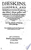 D. Heskins, D. Sanders and M. Rastel, accounted ... three pillers and Archpatriarches of the Popish Synagogue ... overthrowne, and detected of their severall blasphemous heresies, etc