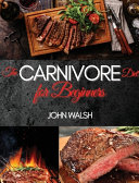 THE CARNIVORE DIET FOR BEGINNERS
