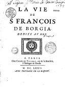 La vie de St François de Borgia. Troisième général de la Compagnie de Jésus...