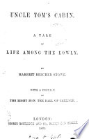 Uncle Tom s cabin  A tale of life among the lowly  With a preface by the earl of Carlisle