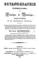 Botanographie élémentaire, ou principes de botanique, d'anatomie et de physiologie végétale, etc