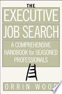 The Executive Job Search  A Comprehensive Handbook for Seasoned Professionals Book
