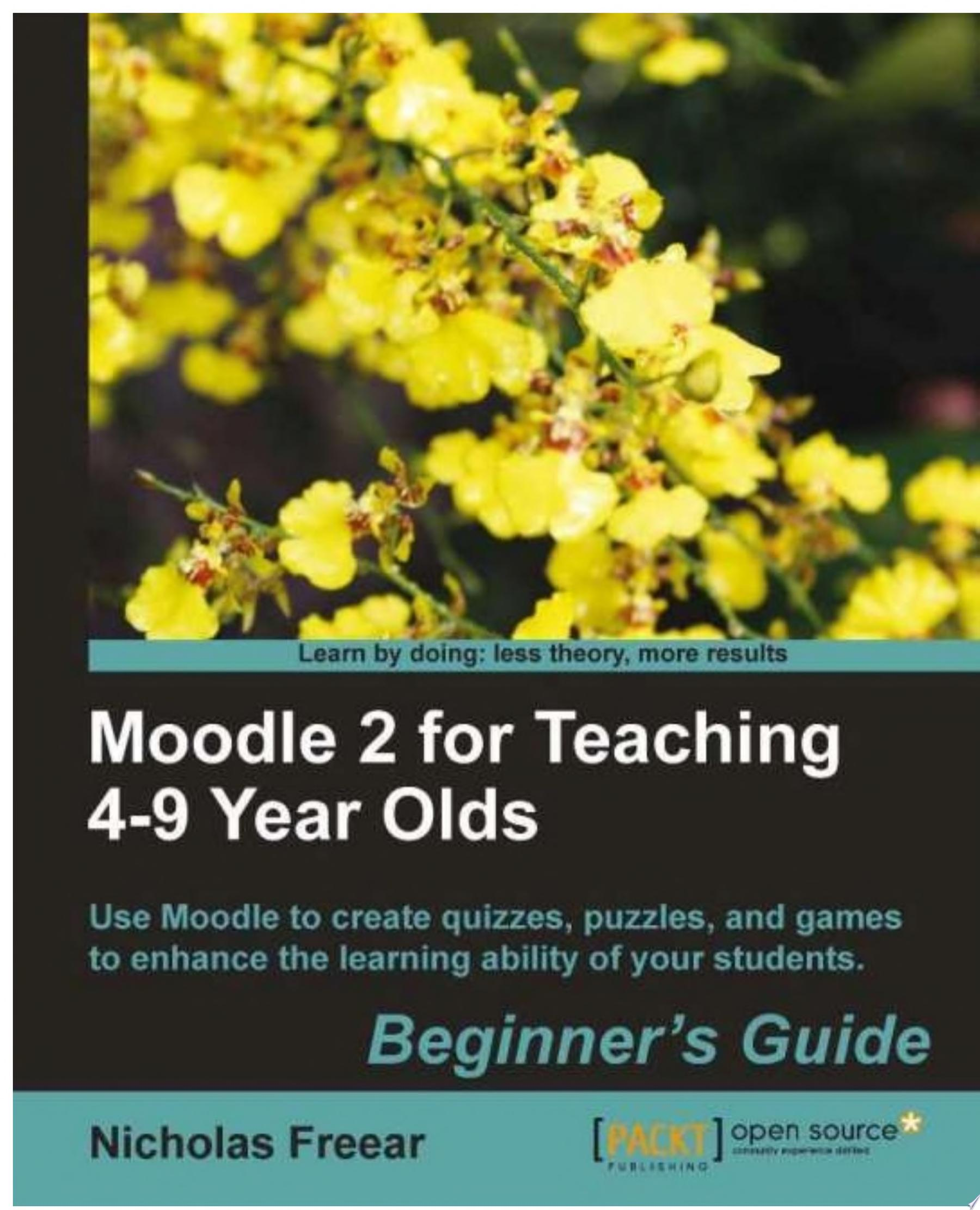 Moodle 2 for Teaching 4 9 Year Olds Beginner s Guide