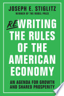 Rewriting the Rules of the American Economy  An Agenda for Growth and Shared Prosperity Book