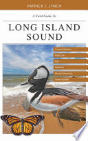 A Field Guide to Long Island Sound  : Coastal Habitats, Plant Life, Fish, Seabirds, Marine Mammals, and Other Wildlife