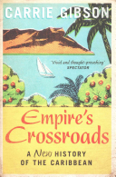 Empire s Crossroads  The Caribbean from Columbus to the Present Day