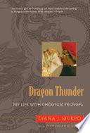 """Dragon Thunder: My Life with Chogyam Trungpa"" by Diana J. Mukpo, Carolyn Rose Gimian"