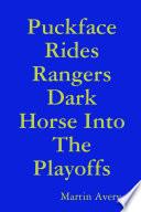 Puckface Rides Rangers Dark Horse Into The Playoffs
