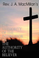 REV  J  A  MacMillan s the Authority of the Intercessor   the Authority of the Believer