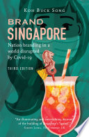 Brand Singapore 3rd Edition:Nation Branding in a World Disrupted by Covid-19