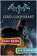 Batman Arkham Origins Cold  Cold Heart Game Guide