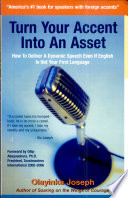 Turn Your Accent Into An Asset How To Deliver A Dynamic Speech Even If English Is Not Your First Language Book PDF