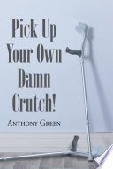 Pick Up Your Own Damn Crutch  Book PDF