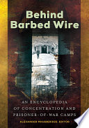Behind Barbed Wire  An Encyclopedia of Concentration and Prisoner of War Camps