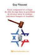 Essai comparatif et critique du rôle du juge dans la procédure de divorce entre le système judiciaire français et israelien