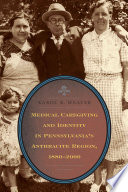 Medical Caregiving and Identity in Pennsylvania s Anthracite Region  1880 2000 Book