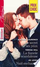 Le secret de ses yeux - La fiancée scandaleuse - Nuit enchantée