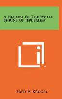 A History of the White Shrine of Jerusalem