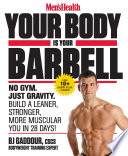 """Your Body Is Your Barbell: Lose Weight and Get into the Best Shape of Your Life in just 6 Weeks Using Nothing but Your own Bodyweight"" by BJ Gaddour"