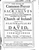 The Book of Common Prayer and Administration of the Sacraments  and Other Rites and Ceremonies of the Church  According to the Use of the Church of Ireland  Together with the Psalter Or Psalms of David