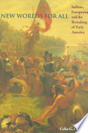 New Worlds for All  : Indians, Europeans, and the Remaking of Early America