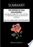 SUMMARY   The Power Of Full Engagement  Managing Energy  Not Time  Is The Key To High Performance And Personal Renewal By Jim Loehr And Tony Schwartz