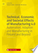 Technical  Economic and Societal Effects of Manufacturing 4 0